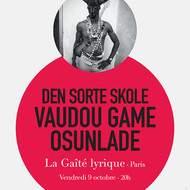 Festival d'île de France : DEN SORTE SKOLE + VAUDOU GAME + OSUNLADE